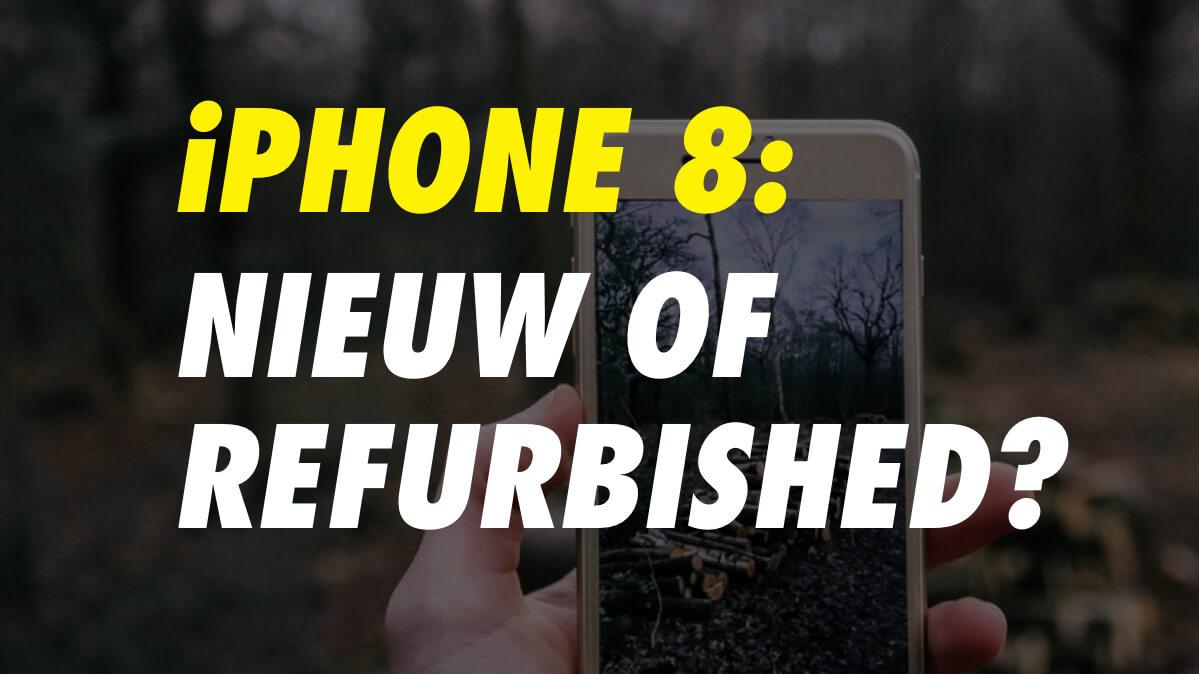 iPhone 8: Nieuw of refurbished kopen?